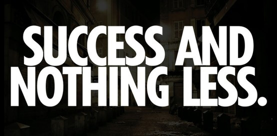 success-and-nothing-less