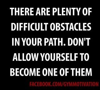 there-are-plenty-of-difficult-obstacles-in-your-path-don't-become-one-of-them
