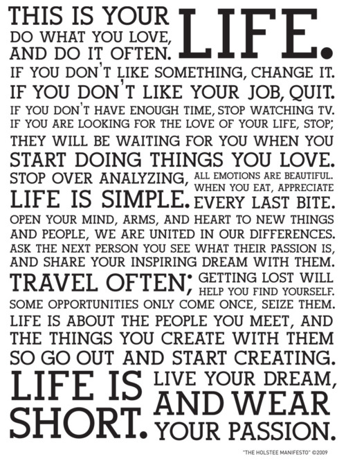 This is your life. Do what you love, and do it often. If you don't like something, change it.