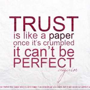 trust-is-like-a-paper-once-its-crumbled-cant-be-perfect