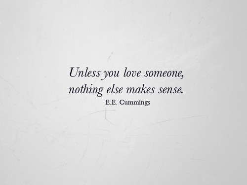 unless-you-love-someone-nothing-else-makes-sense