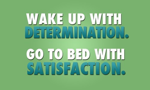 wake-up-with-determination-go-to-bed-with-satisfaction