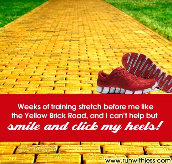 Weeks of training stretch before me like the yellow brick road