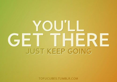 you'll-get-there-just-keep-going
