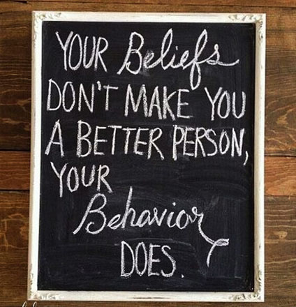 your-beliefs-dont-make-you-a-better-person-your-behavior-does