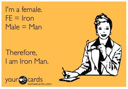 I am female, therefore I am Iron Man.