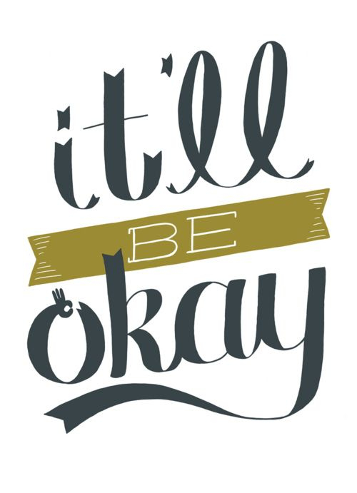 It'll be okay!