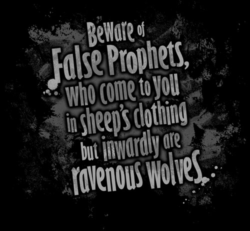 Beware of false prophets who come to you in sheeps clothing