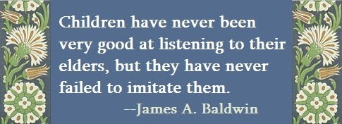 Children have never been very good at listening to their elders, but they have never failed to imitate them.