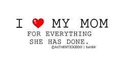 I love my mother for everything she has done