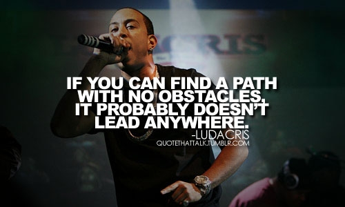 If you can find a path with no obstacles, it probably doesn't lead anywhere.