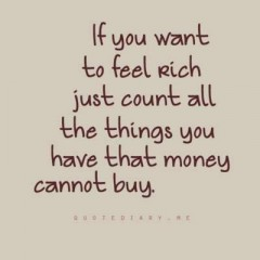 If you want to feel rich, just count all the things you have that money cannot buy