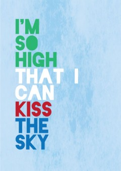 I'm so high that I can kiss the sky