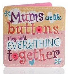 Moms are like buttons... they hold everything together.