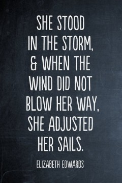 she stood in the storm and when the wind did not blow her away she ajsted her sails
