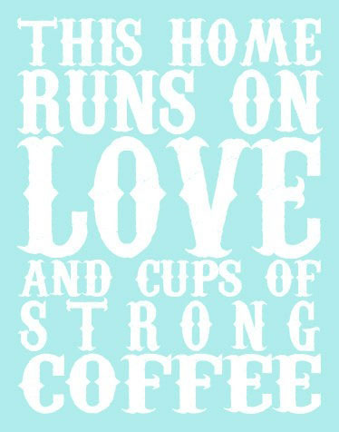 This home runs on love and cups of strong coffee…