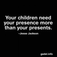 Your children need your presence more than your presents