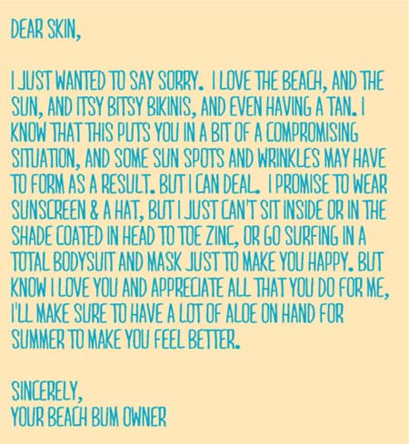 Dear Skin,  I just wanted to say sorry. I love the beach, and the sun, and itsy bitsy bikinis, and even having a tan