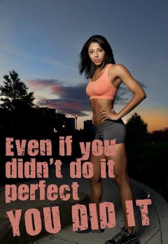 Even if you didn;t do it perfect, you did it
