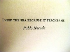 I need the sea because it teaches me