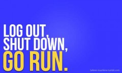 Log out, shut down, go run