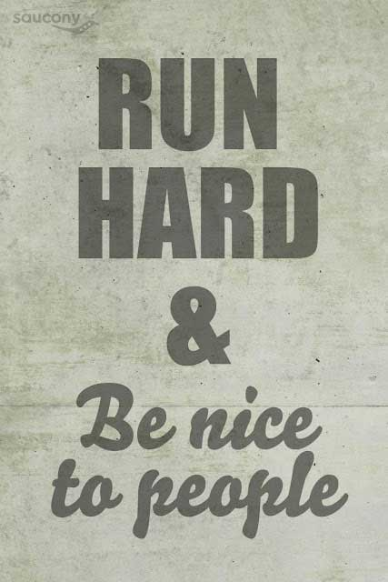 Run hard and be nice to people