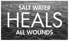 Salt water heals all wounds