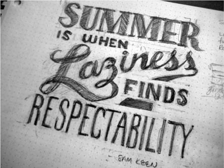 """Summer is when laziness finds respectability"" - Sam Keen"