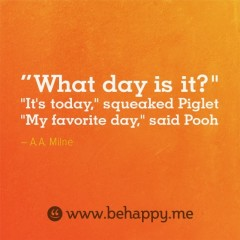 What day is it, It's today, My favorite day