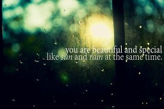 You are beautiful and special like sun and rain at the same time