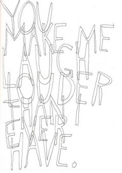 You make me laugh louder than I ever have