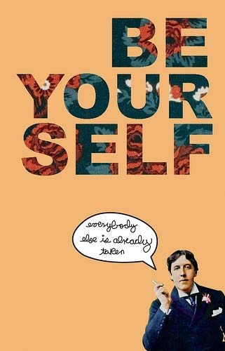 Be youself – Everybody else is taken