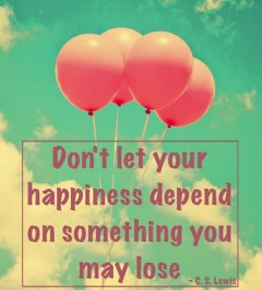 Don&#039;t let your happiness depend on something you may lose