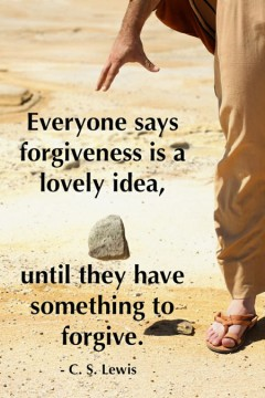 Everyone says forgiveness is a lovely idea, until they have something to forgive