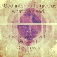 God intends to give us what we need, not what we think we need