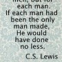 He died not for men, but for each man, If each man had been the only man made, He would have done no less