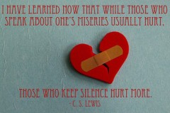I have learned now that while those who speak about one's miseries usually hurt, those who keep silence hurt more