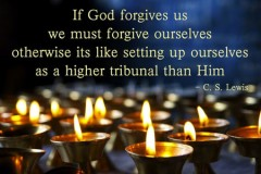 If God forgives us we must forgive ourselves. Otherwise, it is almost like setting up ourselves as a higher tribunal than Him