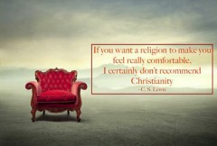 If you want a religion to make you feel really comfortable, I certainly don't recommend Christianity