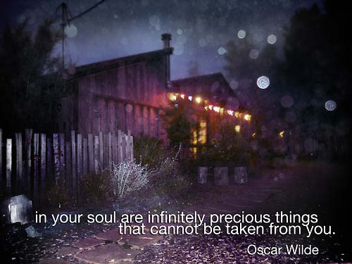 In your soul are infintely precious things that cannot be taken from you