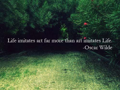 Life imitates are far more than art imitates life