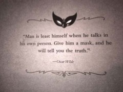 Man is least himself when he talks his own person, Give him a mask, and he will tell you the truth