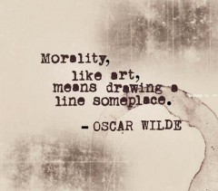 Morality, like art, means drawing a line someplace