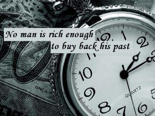 No man is rich enough to buy back his past