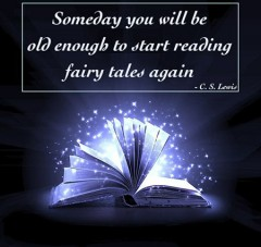 Someday you will be old enough to start reading fairy tales again