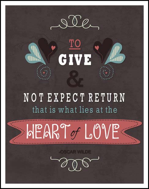 To give and not expect return, that is what lies at the heart of love