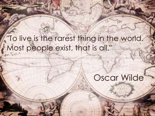 To live is the rarest thing in the world, Most people exist, that is all