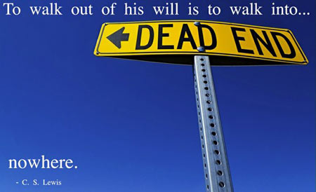 To walk out of His will is to walk into nowhere