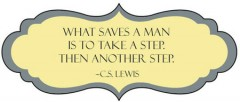What saves a man is to take a step, hTen another step