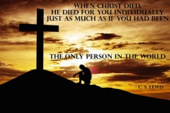 When Christ died, He died for you individually, Just as much as if you had been the only person in the world